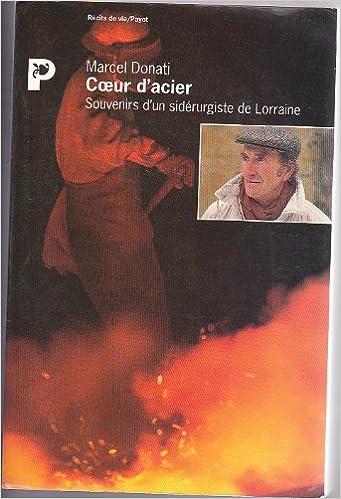 Ebook Télécharger plus de oh deutsch deutsch Coeur d'acier. Souvenirs d'un sidérurgiste de Lorraine PDF iBook by Marcel Donati