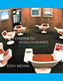 "Eden Medina, ""Cybernetic Revolutionaries: Technology and Politics in Allende's Chile"" (MIT Press, 2011)"