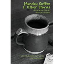 Monday Coffee and Other Stories of Mothering Children with Special Needs