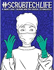 Scrub Tech Life: A Snarky Adult Coloring Book for Surgical Technologists: A Funny Coloring Book for Adults for Surgical Technicians & Operating Room Technicians