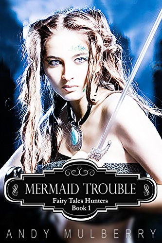 Mermaid Trouble (Fairy Tales Hunters Book 1) by [Mulberry, Andy]