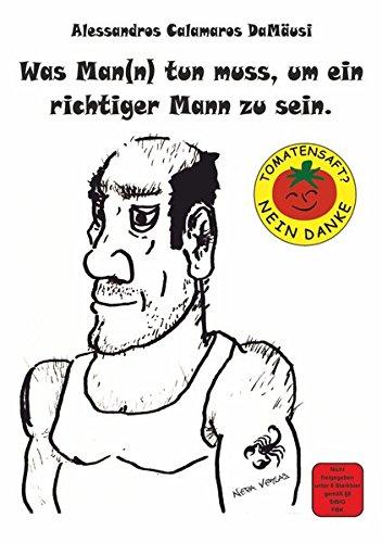 Was Man(n) tun muss, um ein richtiger Mann zu sein.: Tomatensaft? Nein Danke!