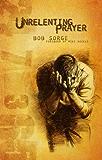 Unrelenting Prayer