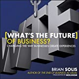 WTF?: What's the Future of Business?: Changing the Way Businesses Create Experiences