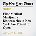 First Medical Marijuana Dispensaries in New York Are Poised to Open | Jesse Mckinley,Eli Rosenberg
