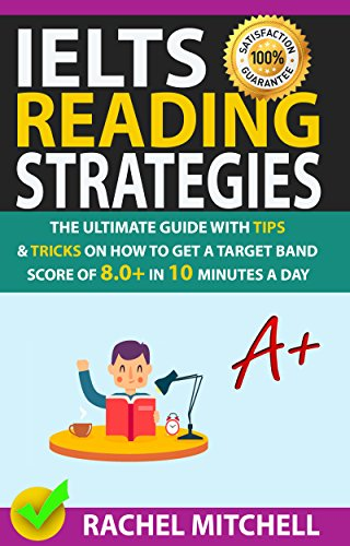 IELTS Reading Strategies: The Ultimate Guide with Tips and Tricks on How to  Get a Target Band Score of 8 0+ in 10 Minutes a Day