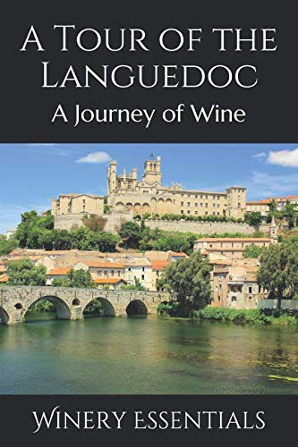 A Tour of the Languedoc: A Journey of Wine by Winery Essentials