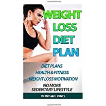 Weight Loss: Diet Plan For Health & Fitness Weight Loss Motivation Lose Fat & Destroy Sedentary Lifestyle (Beginner's...