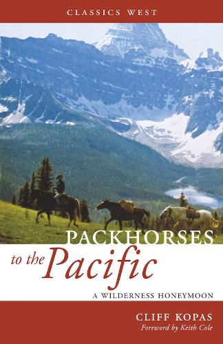 Packhorses to the Pacific: A Wilderness Honeymoon (Classics West Collection)