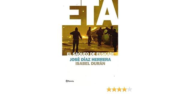 ETA. El saqueo de Euskadi: Amazon.es: Diaz Herrera, Jose, Duran, Isabel: Libros
