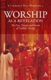 Worship as a Revelation : The Past, Present and Future of Catholic Liturgy, Hemming, Laurence Paul and Hemming, 0860124606