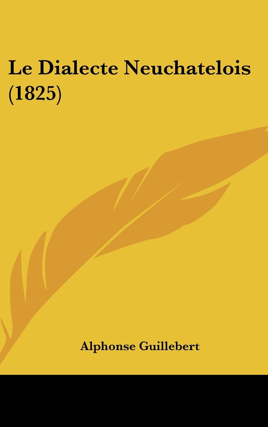 Read Online Le Dialecte Neuchatelois (1825) (French Edition) ebook