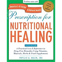 Prescription for Nutritional Healing, Fifth Edition: A Practical A-to-Z Reference to Drug-Free Remedies Using Vitamins, Minerals, Herbs & Food A-To-Z Reference to Drug-Free Remedies