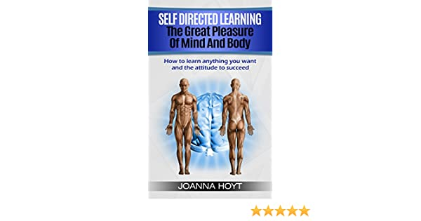 Amazon Self Directed Learning The Pleasure Of Mind And Body