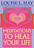 Meditations to Heal Your Life, Louise L. Hay, 1561709956