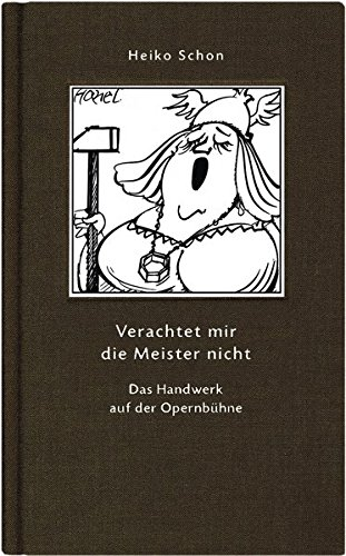 Verachtet mir die Meister nicht: Das Handwerk auf der Opernbühne (Geschenkbuchreihe)