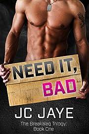 NEED IT, BAD (Breakaleg Trilogy Book 1)