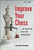 Improve Your Chess - By Learning From The Champions-Lars Bo Hansen