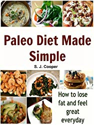 Paleo Diet Made Simple: How to Lose Fat and Feel Great Everyday (Paleo diet, paleo cookbook, paleo recipes) (English Edition)