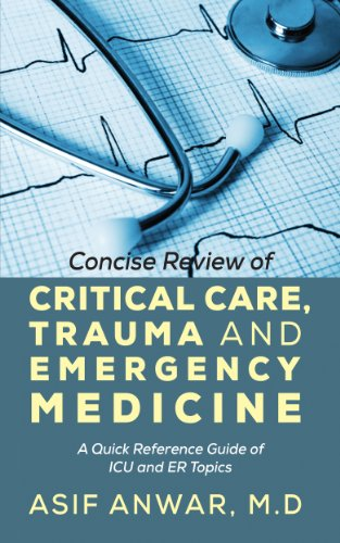 Concise Review of Critical Care, Trauma and Emergency Medicine: A Quick Reference Guide of ICU and E