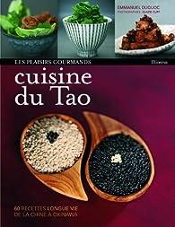Cuisine du Tao : 60 recettes longue vie de la Chine à Okinawa par Emmanuel Duquoc