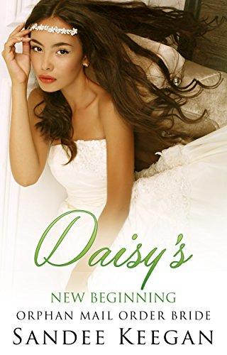 Romance: Mail Order Bride: Daisy's New Beginning (Sweet Orphan Clean Romance) (Mail Order Bride Romances Book 1)