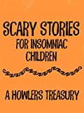img - for Scary Stories for Insomniac Children: A Howlers Treasury book / textbook / text book