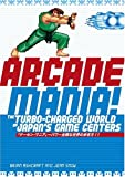 Arcade Mania: The Turbo-charged World of Japan's Game Centers by Brian Ashcraft front cover