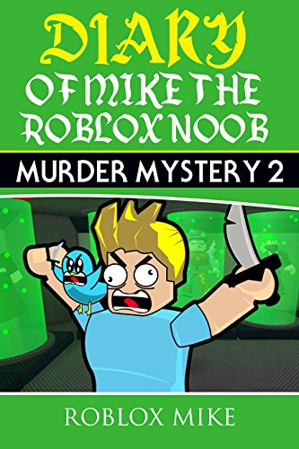 Diary of Mike the Roblox Noob: Murder Mystery 2 (Unofficial Roblox Diary  Book 1)