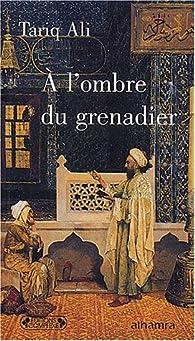 A l'ombre du grenadier par Tariq Ali