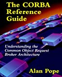 The CORBA Reference Guide: Understanding the Common Object Request Broker Architecture