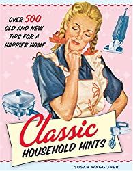 Classic Household Hints: Over 500 Old and New Tips for a Happier Home