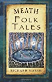 """Meath, the """"Royal County,"""" has a rich heritage of myths and legends which is uniquely captured in this collection of traditional tales from across the county. Here you will find tales of the first occupation of Ireland and the exploits of St Patrick ..."""