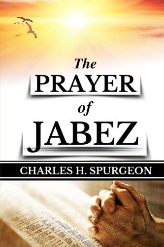 C. H. Spurgeon: The PRAYER of JABEZ (Original Edition) (Prayer Books) (Volume 1)