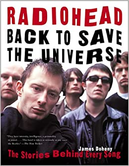 Radiohead Back to Save the Universe The Stories Behind Every Song