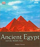 Ancient Egypt and the Middle East, Robert Morkot and Dorling Kindersley Publishing Staff, 0789478331