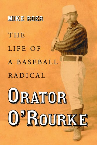 Orator O'Rourke: The Life of a Baseball Radical PDF