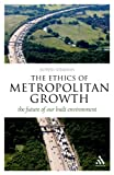 The Ethics of Metropolitan Growth : The Future of Our Built Environment, Kirkman, Robert, 1441113126