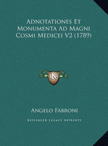 Download Adnotationes Et Monumenta Ad Magni Cosmi Medicei V2 (1789) (Italian Edition) pdf