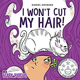 i wont cut my hair a hilarious childrens book about turning stubbornness into confidence to try new experiences my crazy stories series 1