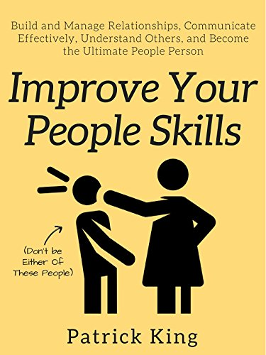 Improve Your People Skills: Build and Manage Relationships, Communicate Effectively, Understand Others, and Become the Ultimate People Person cover