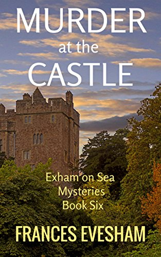 Seaside Castle - Murder at the Castle: An Exham on Sea Mystery Whodunnit (Exham on Sea Mysteries Book 6)