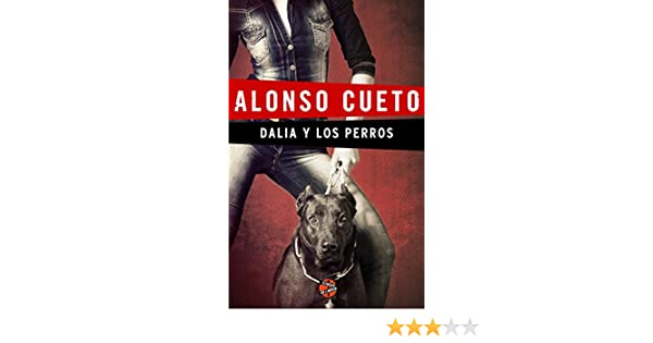Amazon.com: Dalia y los perros (Spanish Edition) eBook: Alonso Cueto: Kindle Store