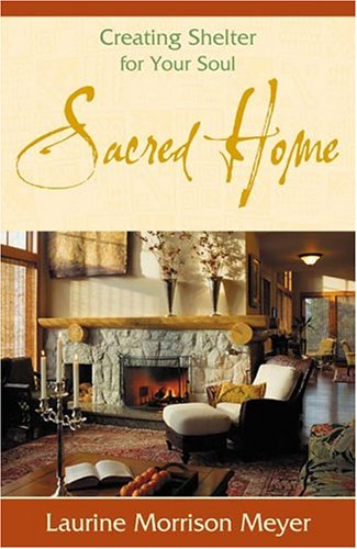 Sacred Home: Creating Shelter for Your Soul