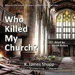 Who Killed My Church?: Revelation Series, Book 1 | James Shupp