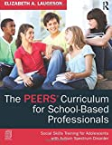 The PEERS Curriculum for School-Based Professionals: Social Skills Training for Adolescents with Autism Spectrum Disorder