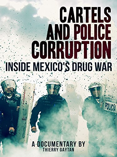 Cartels And Police Corruption  Inside Mexicos Drug War