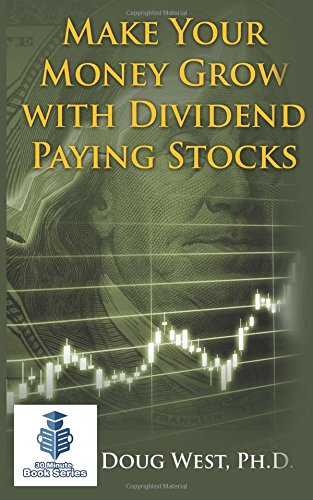 Read Online Make Your Money Grow with Dividend Paying Stocks (30 Minute Book Series) (Volume 14) pdf epub