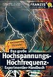 Das grosse Hochspannungs- und Hochfrequenz-Experimentier-Handbuch