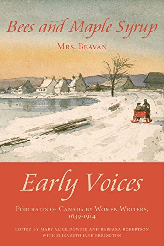 Bees and Maple Syrup: Early Voices — Portraits of Canada by Women Writers, 1639–1914
